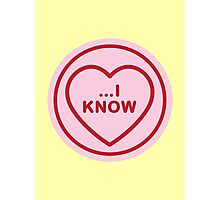 Geeky Love Hearts - …I Know Photographic Print