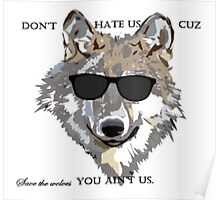 Save The Wolves! Don't hate us cuz you ain't us Poster