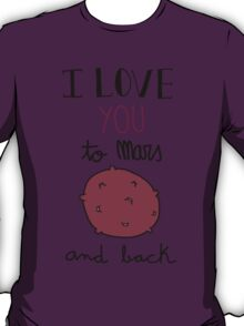 I love you to Mars and back!  T-Shirt