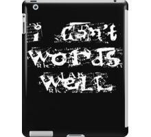 I can't words well iPad Case/Skin