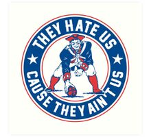 They Hate Us Cause They Ain't Us – New England Patriots Art Print