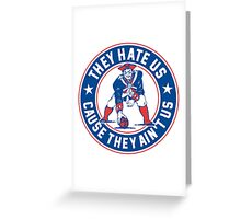 They Hate Us Cause They Ain't Us – New England Patriots Greeting Card