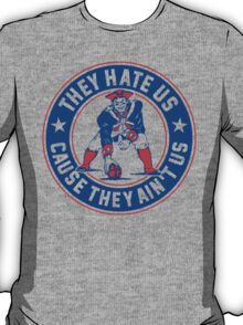They Hate Us Cause They Ain't Us – New England Patriots T-Shirt