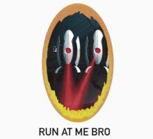 Run At Me Bro by Duckwillo3