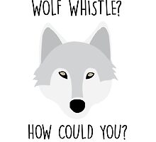 Wolf Whistle? How Could You? by indiecupcake