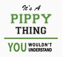 It's a PIPPY thing, you wouldn't understand !! by itsmine