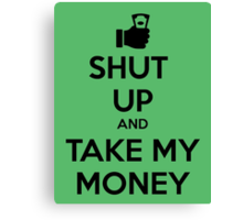 Take my Money Canvas Print