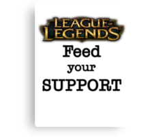 Feed your Support - LoL Edition Canvas Print