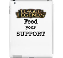 Feed your Support - LoL Edition iPad Case/Skin