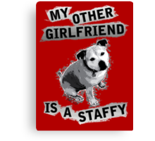 My Other Girlfriend Is A Staffy in Black and White Canvas Print