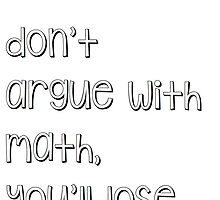 Don't argue with math, you'll lose by lovelyname16