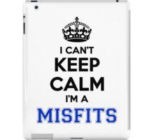 I cant keep calm Im a MISFITS iPad Case/Skin