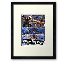 Knew the risk.... #2 Framed Print