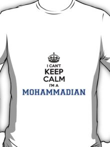 I cant keep calm Im a MOHAMMADIAN T-Shirt