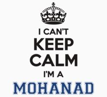 I cant keep calm Im a MOHANAD T-Shirt