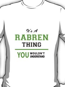 It's a RABREN thing, you wouldn't understand !! T-Shirt