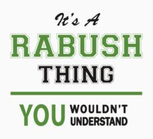 It's a RABUSH thing, you wouldn't understand !! T-Shirt