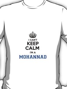 I cant keep calm Im a MOHANNAD T-Shirt