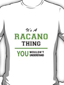 It's a RACANO thing, you wouldn't understand !! T-Shirt