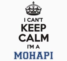 I cant keep calm Im a MOHAPI T-Shirt