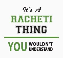 It's a RACHETI thing, you wouldn't understand !! T-Shirt