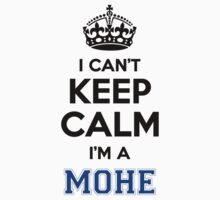 I cant keep calm Im a MOHE T-Shirt