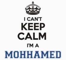 I cant keep calm Im a MOHHAMED T-Shirt