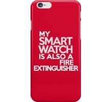 My smart watch is also a fire extinguisher iPhone Case/Skin