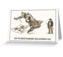 How To Shoot Somebody Who Outdrew You Greeting Card