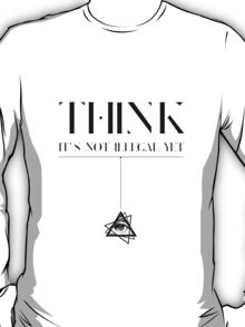 Think it's not illegal yet T-Shirt