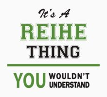 It's a REIHE thing, you wouldn't understand !! by itsmine