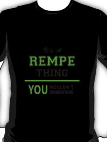 It's a REMPE thing, you wouldn't understand !! T-Shirt