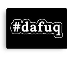 Dafuq - Da Fuq - Hashtag - Black & White Canvas Print