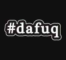 Dafuq - Da Fuq - Hashtag - Black & White by graphix
