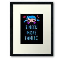 I NEED MORE FANFIC Framed Print