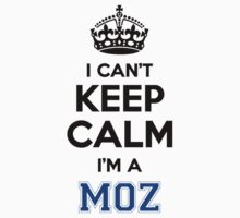 I cant keep calm Im a MOZ by icant
