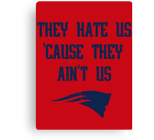 Patriots - They Hate Us 'Cause They Ain't Us Canvas Print