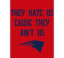 Patriots - They Hate Us 'Cause They Ain't Us Photographic Print