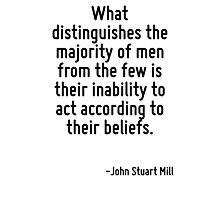 What distinguishes the majority of men from the few is their inability to act according to their beliefs. Photographic Print