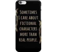 sometimes I care about fictional characters more than real people iPhone Case/Skin