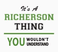 It's a RICHERSON thing, you wouldn't understand !! by itsmine