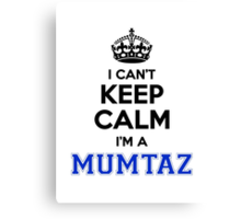 I cant keep calm Im a MUMTAZ Canvas Print