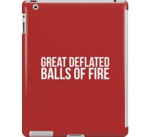 Must-Have 'Great Deflated Balls of Fire' T-shirts, Hoodies, Accessories and Gifts iPad Case/Skin
