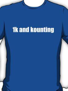 1k and kounting! T-Shirt