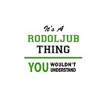It's a RODOLJUB thing, you wouldn't understand !! Photographic Print