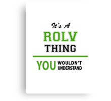 It's a ROLV thing, you wouldn't understand !! Canvas Print