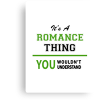 It's a ROMANCE thing, you wouldn't understand !! Canvas Print