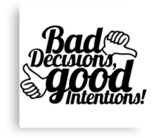 Bad Decisions Good Intentions Canvas Print
