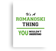 It's a ROMANOSKI thing, you wouldn't understand !! Canvas Print