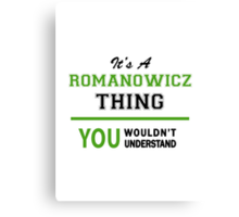 It's a ROMANOWICZ thing, you wouldn't understand !! Canvas Print